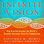 Infinite Vision: How Aravind Became the World's Greatest Business Case for Compassion | Pavithra K. Mehta,Suchitra Shenoy