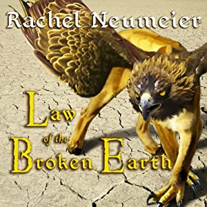 Law of the Broken Earth: The Griffin Mage, Book 3 | [Rachel Neumeier]