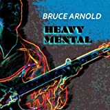 Heavy Mental by Bruce Arnold (2014-08-03)