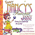 Fancy Nancy's Favorite Fancy Words: From Accessories to Zany (       UNABRIDGED) by Jane O'Connor Narrated by Chloe Hennessee