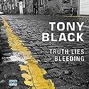 Truth Lies Bleeding Audiobook by Tony Black Narrated by Garth Cruickshank