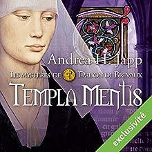 Templa mentis (Les mystères de Druon de Brévaux 3) | Livre audio Auteur(s) : Andrea H. Japp Narrateur(s) : Géraldine Asselin