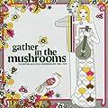 Gather In The Mushrooms: The British Acid Folk Underground 1968-1974