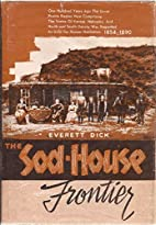 The Sod-House Frontier 1854-1890 A Social…