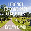 I Try Not to Drive Past Cemeteries: The Brianna Sullivan Mysteries, Book 1 (       UNABRIDGED) by Evelyn David Narrated by Wendy Tremont King