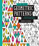 Just Add Color: Geometric Patterns: 30 Original Illustrations To Color, Customize, and Hang