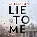 Lie to Me: A Fast-Paced Psychological Thriller | J. T. Ellison