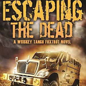 Whiskey Tango Foxtrot: Escaping the Dead | [W. J. Lundy]