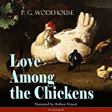 Love Among the Chickens Audiobook by P. G. Wodehouse Narrated by Arthur Vincet