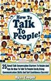 How To Talk To People: 25 Small Talk Conversation Starters To Relate And Tips On How To Talk To People Easily Using Communication Skills And Self Confidence ... Social Anxiety, Communication Skills)