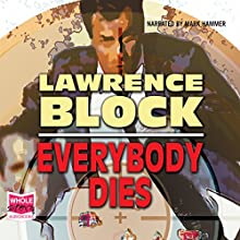 Everybody Dies (       UNABRIDGED) by Lawrence Block Narrated by Mark Hammer
