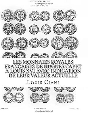 Les Monnaies royales françaises de Hugues Capet à Louis XVI avec indication de leur valeur actuelle de Louis Ciani