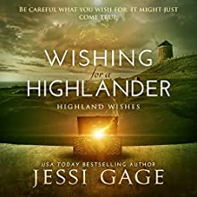 Wishing for a Highlander: Highland Wishes, Volume 1 Audiobook by Jessi Gage Narrated by Marian Hussey