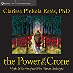 The Power of the Crone: Myths and Stories of the Wise Woman Archetype | Clarissa Pinkola Estes