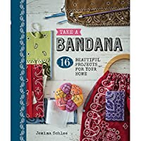 Take a Bandana: 16 Beautiful Projects for Your Home