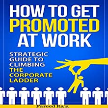 How to Get Promoted at Work: Strategic Guide to Climbing the Corporate Ladder (       UNABRIDGED) by Fareed Raja Narrated by Michelle Bourque