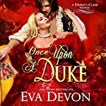 Once upon a Duke: The Dukes' Club, Book 1 | Eva Devon