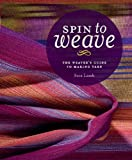 Read Spin to Weave: The Weaver's Guide to Making Yarn on-line
