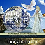 World Peace - The Transition: Of an Automated Society | Edward Tilley