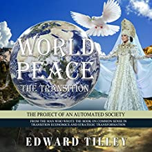 World Peace - The Transition: Of an Automated Society Audiobook by Edward Tilley Narrated by Edward Tilley