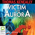 Victim of the Aurora Audiobook by Tom Keneally Narrated by Terence Donovan
