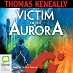 Victim of the Aurora | Tom Keneally