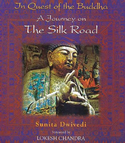 In Quest of the Buddha: A Journey on the Silk Road