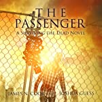 The Passenger: A Surviving the Dead Novel (       UNABRIDGED) by James N. Cook, Joshua Guess Narrated by Jordan Leigh