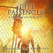 The Passenger: A Surviving the Dead Novel | Livre audio Auteur(s) : James N. Cook, Joshua Guess Narrateur(s) : Jordan Leigh