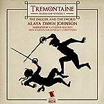 Tremontaine: The Dagger and the Sword (Episode 5) | Alaya Dawn Johnson,Malinda Lo,Patty Bryant,Racheline Maltese,Joel Derfner,Ellen Kushner