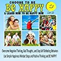 Choose To Be Happy and Learn How To Be Happy Now: Overcome Negative Thinking, Bad Thoughts, and Stop Self Defeating Behaviors: Use Simple Happiness Mindset Steps and Positive Thinking and BE HAPPY! Audiobook by Sam Siv Narrated by Ambyr Rose