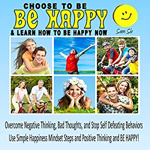 Choose To Be Happy and Learn How To Be Happy Now Audiobook