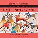 The Long Knives Are Crying: A Lakota Western (       UNABRIDGED) by Joseph M. Marshall Narrated by Joseph M. Marshall