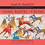The Long Knives Are Crying: A Lakota Western | Joseph M. Marshall