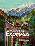 echange, troc Pierre-Louis Roy - Le Mont-Blanc Express : Le Fayet-Chamonix-Vallorcine 1908-2008 L'invention du tourisme alpin