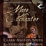 The Maze of the Enchanter: Volume Four of the Collected Fantasies of Clark Ashton Smith