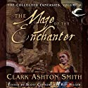 The Maze of the Enchanter: Volume Four of the Collected Fantasies of Clark Ashton Smith Audiobook by Clark Ashton Smith, Scott Connors (editor), Ron Hilger (editor) Narrated by Gregory St. John, Bernard Setaro Clark, Chris Kayser, Daniel May