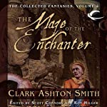 The Maze of the Enchanter: Volume Four of the Collected Fantasies of Clark Ashton Smith | Clark Ashton Smith,Scott Connors (editor),Ron Hilger (editor)