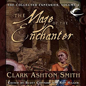 The Maze of the Enchanter: Volume Four of the Collected Fantasies of Clark Ashton Smith | [Clark Ashton Smith, Scott Connors (editor), Ron Hilger (editor)]
