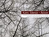 Kami, Silence-Action: Japnische Kunst Der Gegenwart Auf Papier/ Japanese Contemporary Art on Paper