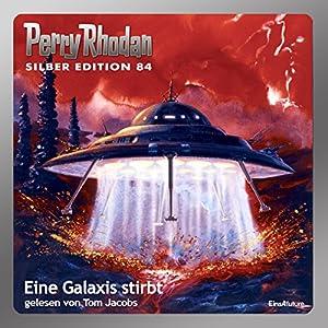 Eine Galaxis stirbt (Perry Rhodan Silber Edition 84) Hörbuch