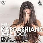 The Kardashians Joke Book by The Unknown Comic, AKA Murray Langston   Murray Langston