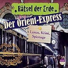 Der Orient-Express: Luxus, Krimi, Spionage(Rätsel der Erde) Hörbuch von Daniela Wakonigg Gesprochen von: Philipp Schepmann
