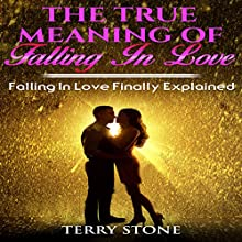 The True Meaning of Falling in Love: Falling in Love Finally Explained Audiobook by Terry Stone Narrated by Trevor Clinger