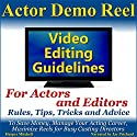 Actor Demo Reel Video Editing Guidelines for Actors and Editors: Rules, Tips, Tricks and Advice to Save Money, Manage Your Acting Career, Maximize Reels for Busy Casting Directors Audiobook by Harper Mitchell Narrated by Jay Prichard