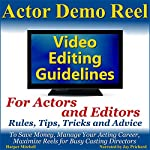Actor Demo Reel Video Editing Guidelines for Actors and Editors: Rules, Tips, Tricks and Advice to Save Money, Manage Your Acting Career, Maximize Reels for Busy Casting Directors | Harper Mitchell