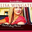 Never Say Never Audiobook by Lisa Wingate Narrated by Peggity Price