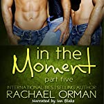 In the Moment: Part Five: An Erotic Menage Romance Short Story | Rachael Orman