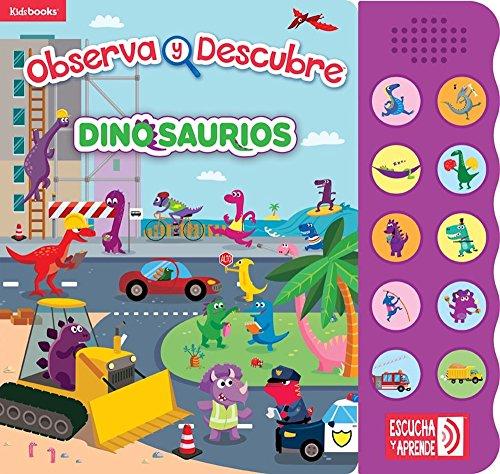 Dinosaurios (Libro sonoro. Observa y descubre)  [Kidsbooks] (Tapa Dura)