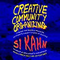 Creative Community Organizing: A Guide for Rabble-Rousers, Activists, and Quiet Lovers of Justice (       UNABRIDGED) by Si Kahn Narrated by Kevin Pierce
